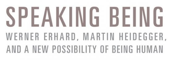 'Speaking Being' Book Now Available – Studies Methodology and Ideas of Werner Erhard