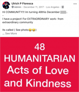 "A screenshot of a Facebook post from Ulrich. The post says: """"Hi COMMUNITY!!! Im turning 48 this December… I have a project! For EXTRAORDINARY work- from extraordinary community. Its called (See photo)"" The photo says ""48 HUMANITARIAN Acts of Love and Kindness."""